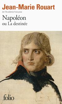 Napoléon ou La destinée | Rouart, Jean-Marie