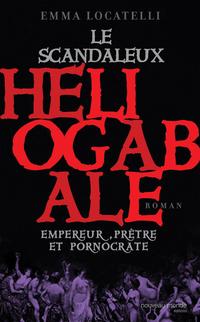 Le scandaleux Héliogabale | Locatelli, Emma