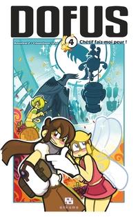 Dofus Manga - Tome 4 - Chétif fais-moi peur !