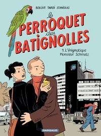 Le Perroquet des Batignolles - Tome 1 - L'énigmatique Monsieur Schmutz | Stanislas,