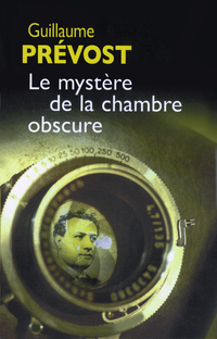 Le Mystère de la chambre obscure | PRÉVOST, Guillaume