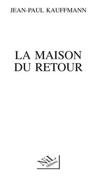 La maison du retour | KAUFFMANN, Jean Paul