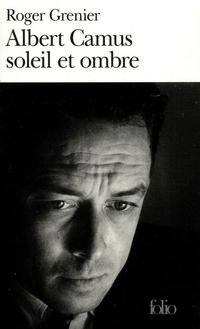 Albert Camus soleil et ombre. Une biographie intellectuelle