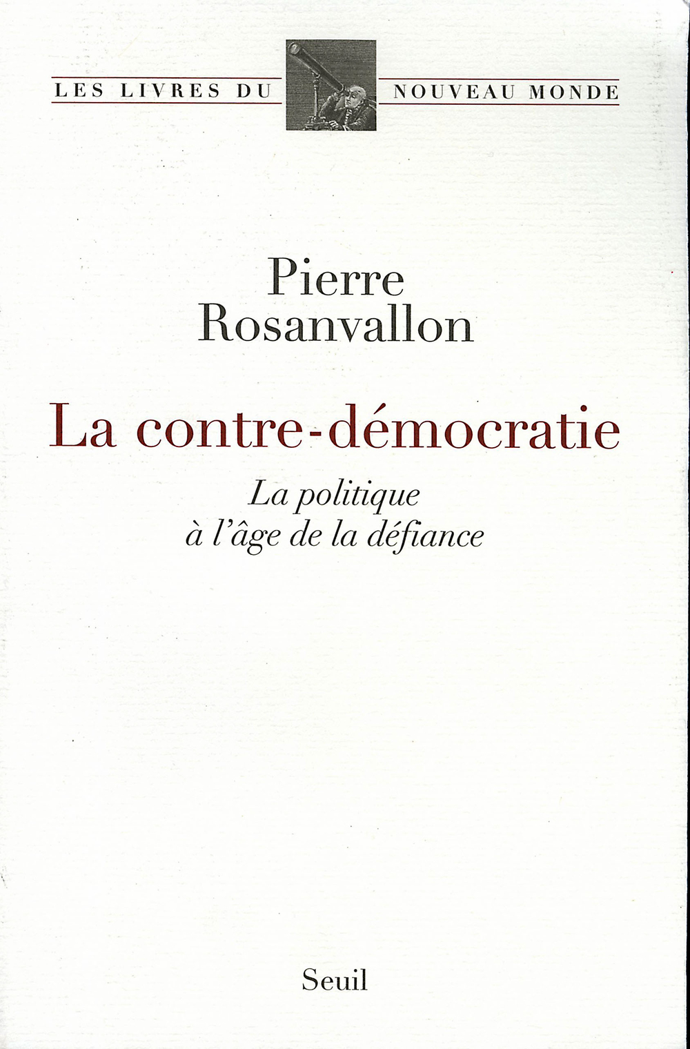 La Contre-Démocratie. La politique à l'âge de la défiance