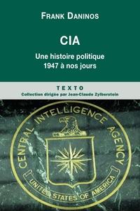 CIA. Une histoire politique de 1947 à nos jours   Daninos, Frank
