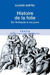 Histoire de la folie, de l'antiquité à nos jours   Quétel, Claude