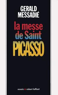 La Messe de saint Picasso   MESSADIE, Gerald