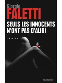 Seuls les innocents n'ont pas d'alibi   FALETTI, Giorgio