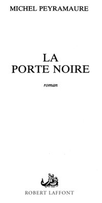La porte noire | PEYRAMAURE, Michel