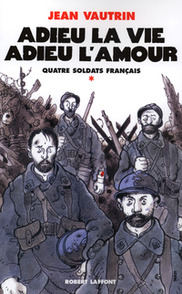 Adieu la vie, adieu l'amour - Quatre soldats français - T1 | VAUTRIN, Jean