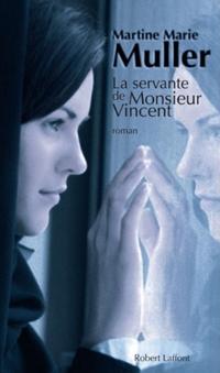La Servante de Monsieur Vincent   MULLER, Martine Marie