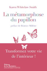 La Métamorphose du papillon. Transformez votre vie de l'intérieur !