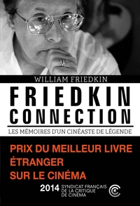 Friedkin connection. Les Mémoires d'un cinéaste de légende | Friedkin, William