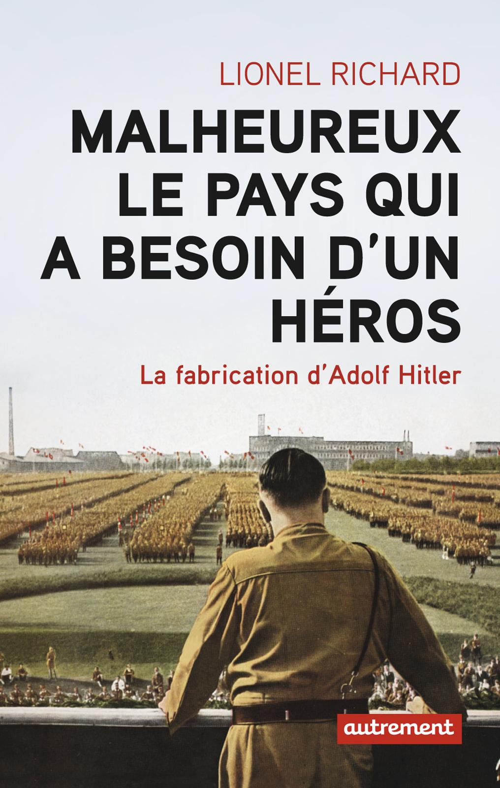 Malheureux le pays qui a besoin d'un héros, LA FABRICATION D'ADOLF HITLER