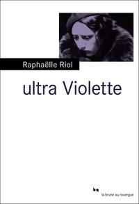 Ultra Violette | Riol, Raphaëlle