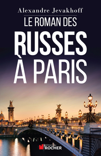 Le Roman des Russes à Paris   Jevakhoff, Alexandre