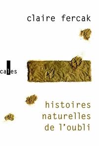 Histoires naturelles de l'oubli | Fercak, Claire