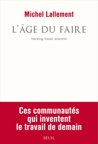L'Âge du Faire. Hacking, travail, anarchie | Lallement, Michel