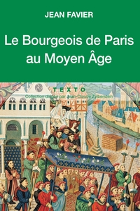 Le Bourgeois de Paris au Moyen Âge   Favier, Jean
