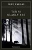 Le Commissaire Adamsberg - Tome 7 : Temps glaciaires