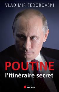 Poutine, l'itineraire secret | Fédorovski, Vladimir