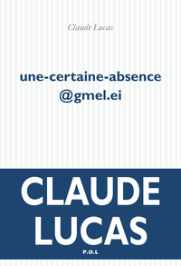 Une-certaine-absence@gmel.ie | Lucas, Claude