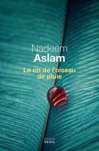 Le Cri de l'oiseau de pluie | Aslam, Nadeem