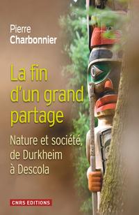 La Fin d'un partage. Nature et société de Durkheim à Descola