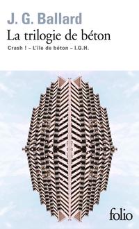 La trilogie de béton (Crash!, L'île de béton, I.G.H.) | Ballard, J.G.