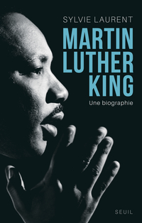 Martin Luther King. Une biographie intellectuelle | Laurent, Sylvie