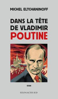 Dans la tête de Vladimir Poutine | Eltchaninoff, Michel