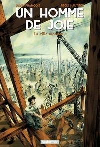 Un homme de joie (Tome 1) - La ville monstre | François, David