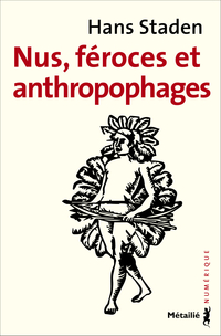 Nus, féroces et anthropophages | Staden, Hans