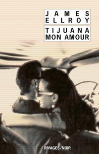 Tijuana mon amour | Ellroy, James