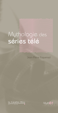 Mythologie des Séries Télé