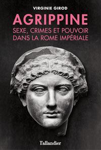Agrippine - Sexe, crimes et pouvoir dans la Rome Impériale | Girod, Virginie