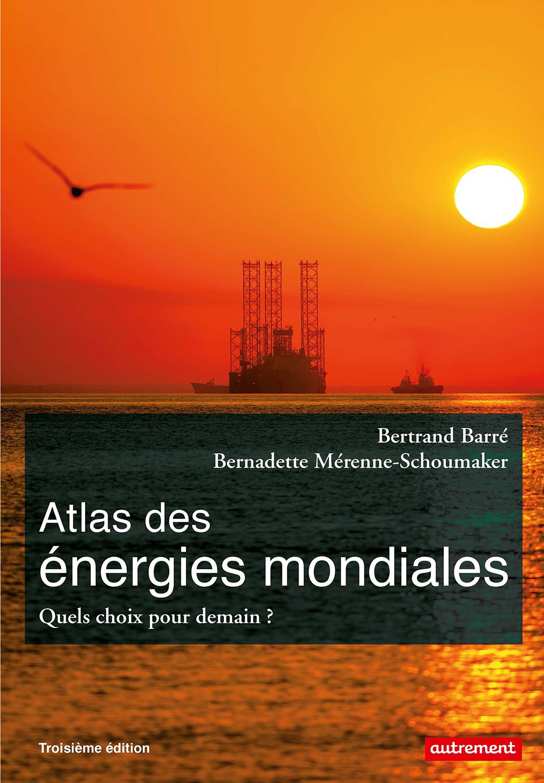Atlas des énergies mondiales. Quels choix pour demain ?