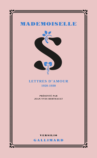 Mademoiselle S.. Lettres d'amour 1928-1930