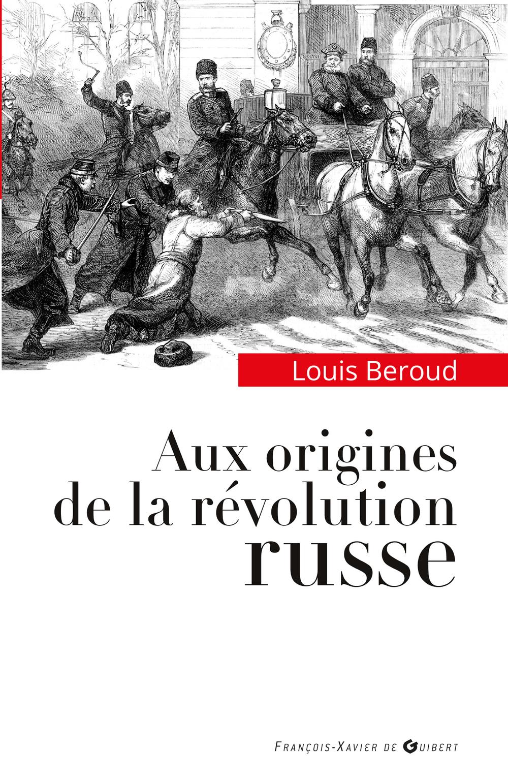 Aux origines de la révolution russe | Beroud, Louis (1938-....). Auteur