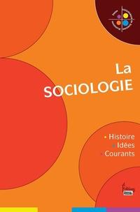 La Sociologie. Histoire, idées, courants