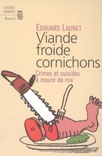 Viande froide cornichons. Crimes et suicides à mourir de rire