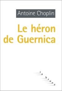 Le héron de Guernica | Choplin, Antoine