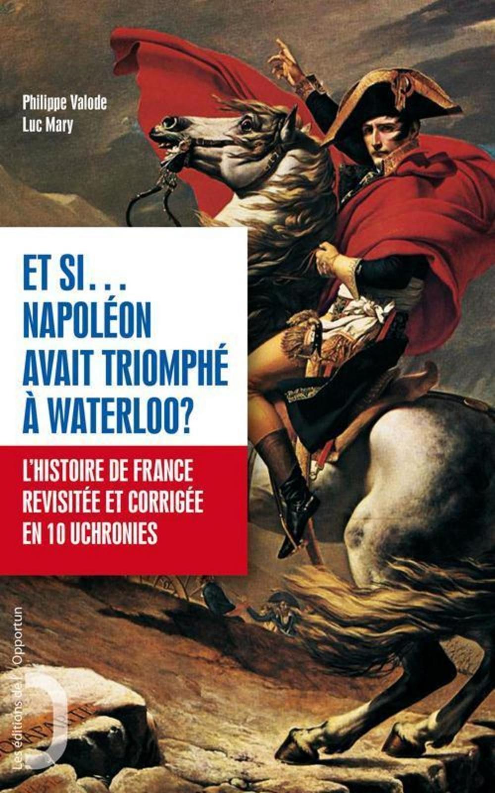Et si...Napoléon avant triomphé à Waterloo ? L'his