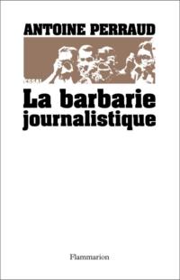 La Barbarie journalistique
