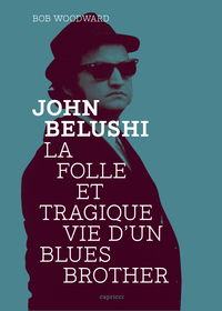 John Belushi, la folle et tragique vie d'un Blues Brother | WOODWARD, Bob