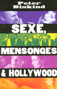 Sexe, mensonge et Hollywood | BISKIND, Peter