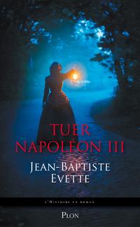 Tuer Napoléon III | EVETTE, Jean-Baptiste