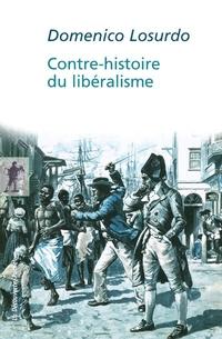 Contre-histoire du libéralisme   LOSURDO, Domenico