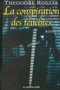 La Conspiration des ténèbres | ROSZAK, Théodore