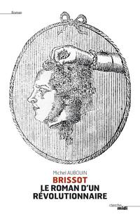 Brissot, le roman d'un révolutionnaire | AUBOUIN, Michel